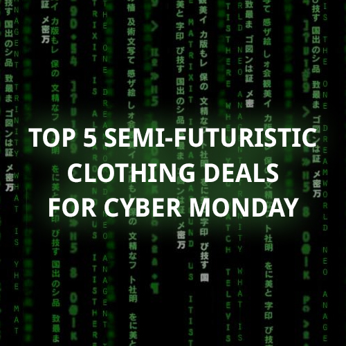 Top 5 Semi Futuristic Clothing Deals For Cyber Monday The Drop Date