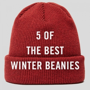 5 OF THE BEST WINTER BEANIES